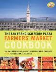 The San Francisco Ferry Plaza Farmer's Market Cookbook by Peggy Knickerbocker and Christopher Hirsheimer